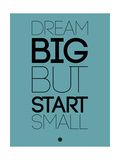 Dream Big But Start Small 3 Art