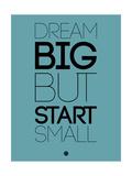 Dream Big But Start Small 3 Art by  NaxArt