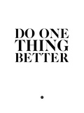 Do One Thing Better 2 Prints by  NaxArt