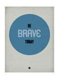 Be Brave Today 1 Posters