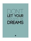 Don't Let Your Dreams Be Dreams 4 Prints