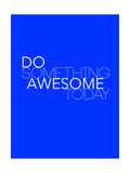 Do Something Awesome Today 2 Prints by  NaxArt