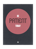 Be Patient Today 1 Prints by  NaxArt