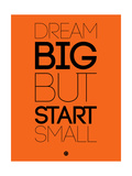 Dream Big But Start Small 2 Posters by  NaxArt