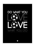 Do What You Love Love What You Do 13 Prints by  NaxArt
