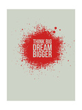Think Big Dream Bigger 1 Prints by  NaxArt