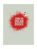 Think Big Dream Bigger 1 Prints