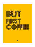 But First Coffee 3 Poster by  NaxArt