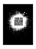 Dream Bigger Black Posters