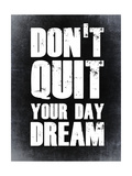 Don't Quit Your Day Dream 2 Prints