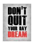 Don't Quit Your Day Dream 1 Poster by  NaxArt