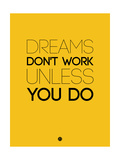 Dreams Don't Work Unless You Do 1 Poster by  NaxArt