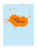 Today Is Not Monday 1 Posters by  NaxArt