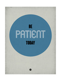 Be Patient Today 1 Posters