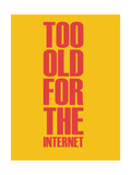 Too Old for the Internet Yellow Poster by  NaxArt