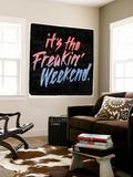 it's the Freakin' Weekend. Wall Mural by  Junk Food