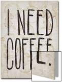 I NEED COFFEE Print by  Junk Food