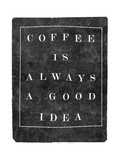 Coffee is Always a Good Idea Metal Print by  Junk Food