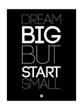 Dream Big But Start Small 1 Poster by  NaxArt