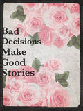 Bad Decisions Make Good Stories - Rose Design Background Muursticker van  Junk Food