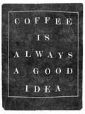 Coffee is Always a Good Idea Wall Decal by  Junk Food