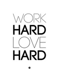 Work Hard Love Hard White Art by  NaxArt