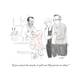 """""""If you connect the measles, it spells out 'My parents are idiots.'"""" - New Yorker Cartoon Premium Giclee Print by Emily Flake"""