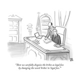 """Then we carefully disguise the bribes as legal fees by changing the word …"" - New Yorker Cartoon Premium Giclee Print by Paul Noth"