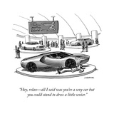 """Hey, relax—all I said was you're a sexy car but you could stand to dress …"" - Cartoon Regular Giclee Print par Joe Dator"