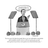 """Let me assure the American people that we are not vulnerable to any furth…"" - New Yorker Cartoon Regular Giclee Print par Joe Dator"