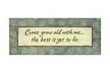 Come Grow Old with Me Print by Karen Tribett