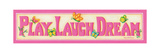 Play Laugh Dream Prints by Kathy Middlebrook