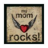 My Mom Rocks Prints by Stephanie Marrott