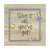 Give it All You've Got Print by Karen Tribett