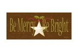 Be Merry Bright Prints by Kathy Middlebrook