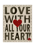 Love with All Your Heart Prints by Lisa Wolk
