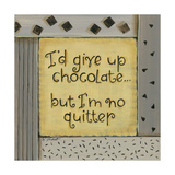 I'd Give Up Chocolate Art by Karen Tribett