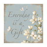 Everyday Is a Gift Poster by Kathy Middlebrook