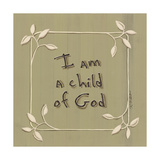 I Am a Child of God Print by Karen Tribett