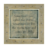Sometimes God Calms the Storm Posters by Karen Tribett