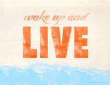Wake Up and Live Giclee Print by Jeanne Stevenson