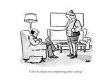"""I don't recall you ever complaining about cold legs."" - New Yorker Cartoon Premium Giclee Print by John Jonik"