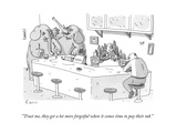 """Trust me, they get a lot more forgetful when it comes time to pay their t - New Yorker Cartoon Premium Giclee Print by Zachary Kanin"
