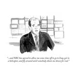 """""""...and NBC has agreed to allow me some time off to go to Iraq, get in a h…"""" - Cartoon Premium Giclee Print by Emily Flake"""