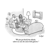 """""""We just got back from Alaska, where we saw the cutest little glaciers."""" - New Yorker Cartoon Premium Giclee Print by Robert Leighton"""