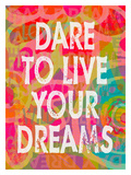 Dare To Live Your Dreams Giclee Print by Lisa Weedn