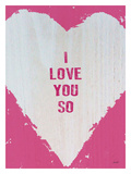 I Love You So Giclee Print by Lisa Weedn