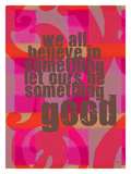 Believe In Good Giclee Print by Lisa Weedn