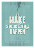 Go Make Something Happen Prints by Hannes Beer
