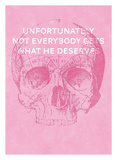 Unfortunately Not Everybody Gets What He Deserves Prints by Hannes Beer